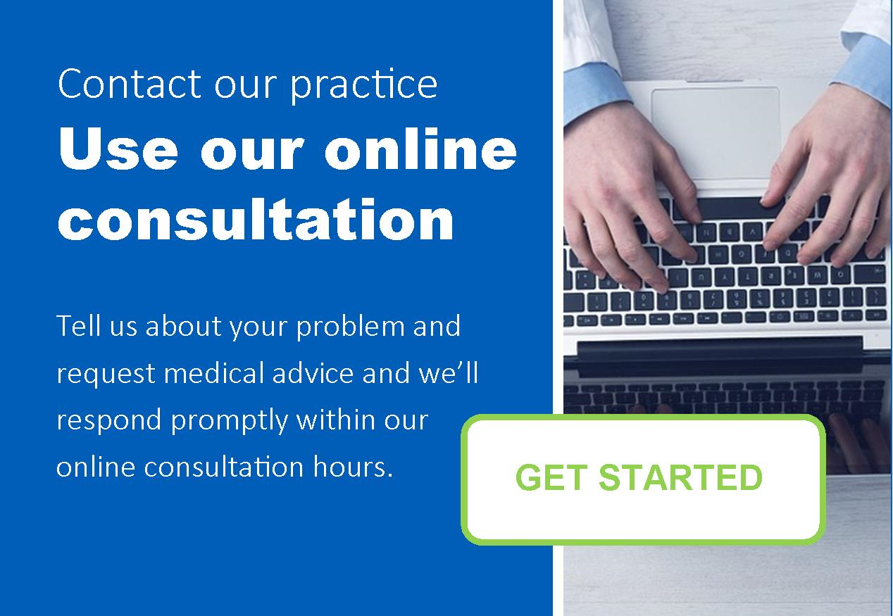 Contact our practice, use our online consultation.  Tell us about your problem and request medical advice and we'll respond promptly within our online consultation hours.  Get started